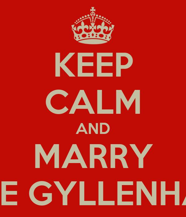 KEEP CALM AND MARRY JAKE GYLLENHAAL