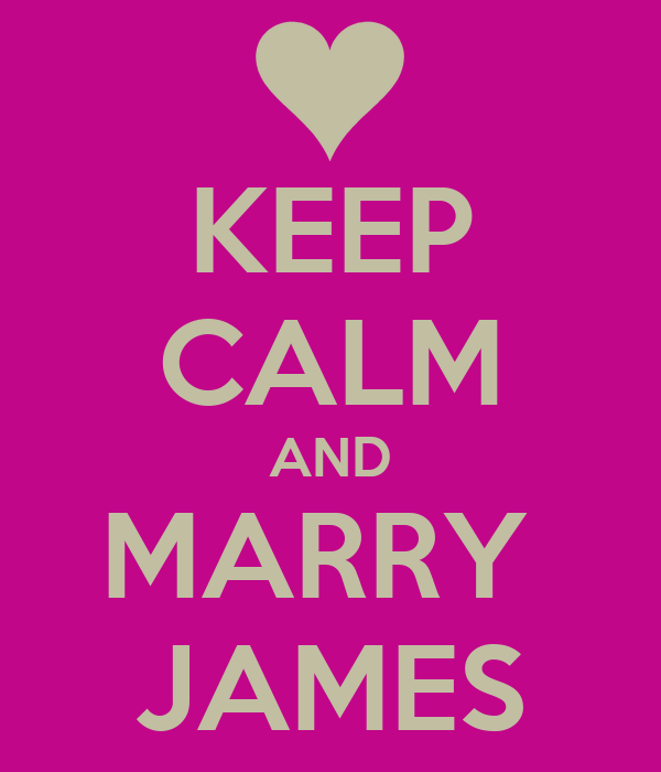 KEEP CALM AND MARRY  JAMES