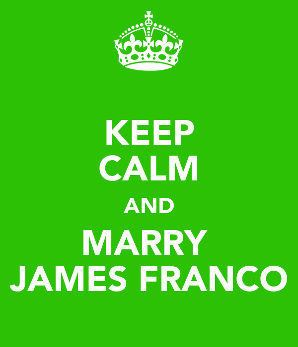 KEEP CALM AND MARRY  JAMES FRANCO