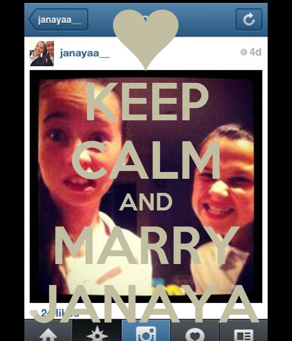 KEEP CALM AND MARRY JANAYA