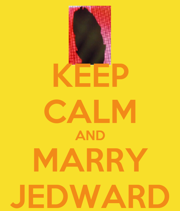 KEEP CALM AND MARRY JEDWARD