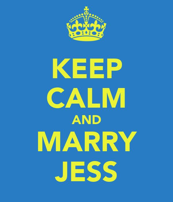 KEEP CALM AND MARRY JESS