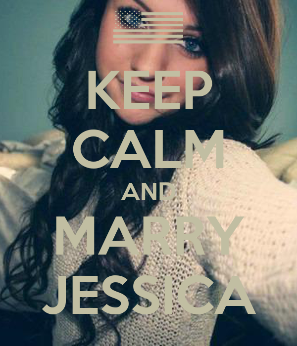 KEEP CALM AND MARRY JESSICA