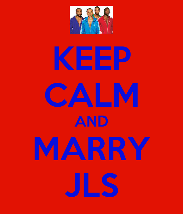 KEEP CALM AND MARRY JLS