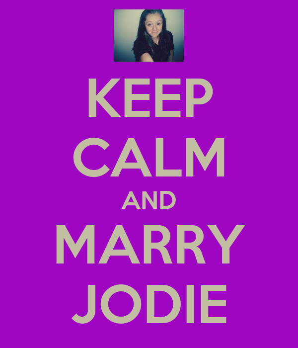 KEEP CALM AND MARRY JODIE