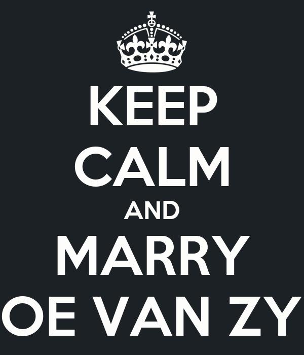 KEEP CALM AND MARRY JOE VAN ZYL