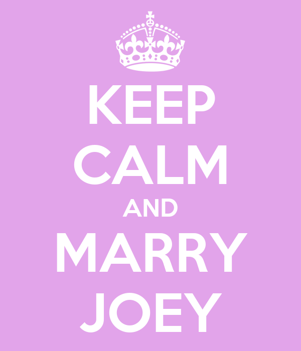 KEEP CALM AND MARRY JOEY