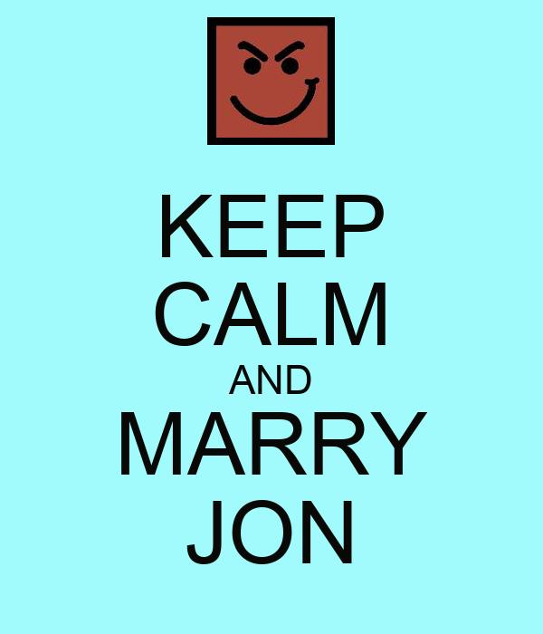 KEEP CALM AND MARRY JON