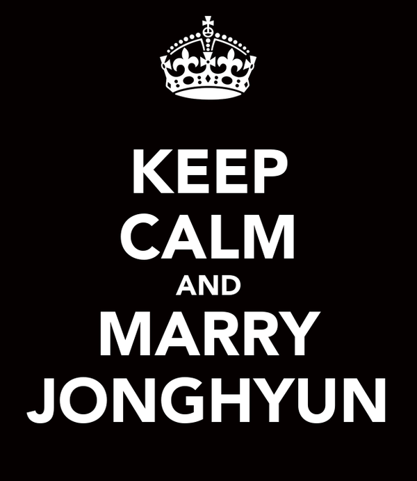KEEP CALM AND MARRY JONGHYUN