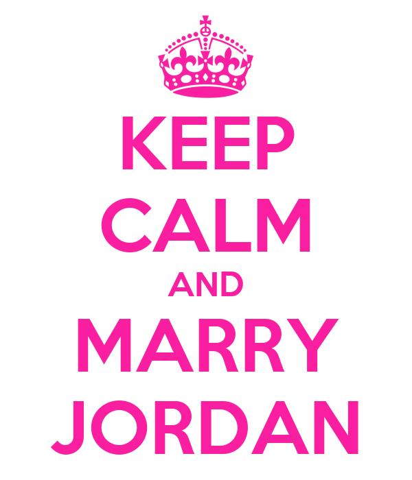 KEEP CALM AND MARRY JORDAN