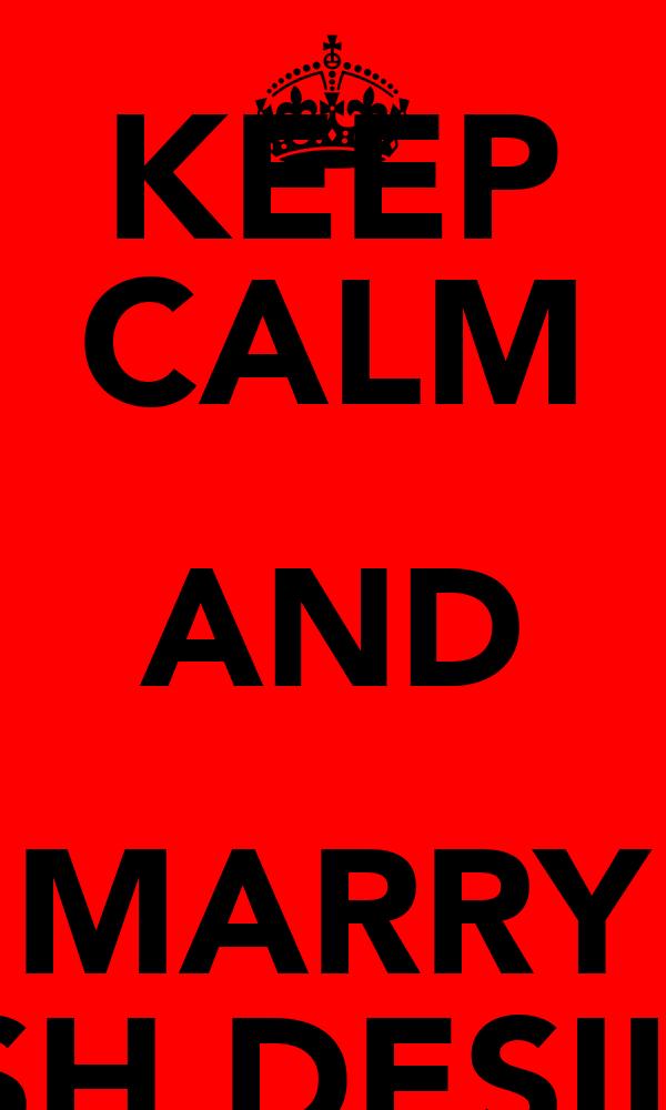 KEEP CALM AND MARRY JOSH DESILVA
