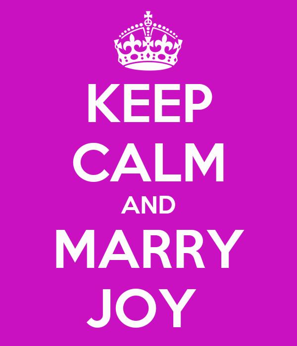 KEEP CALM AND MARRY JOY