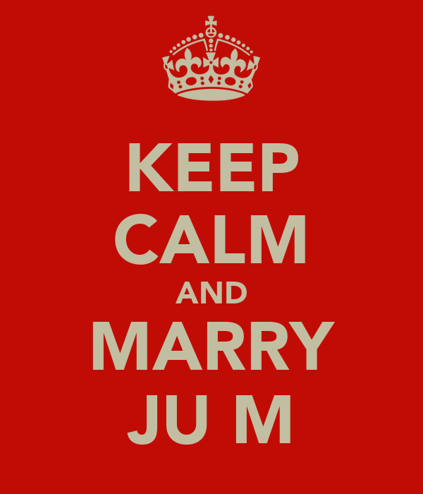 KEEP CALM AND MARRY JU M