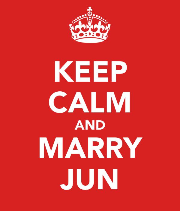 KEEP CALM AND MARRY JUN