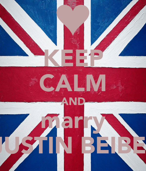 KEEP CALM AND marry  JUSTIN BEIBER