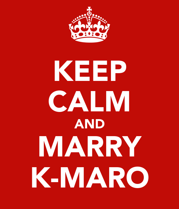 KEEP CALM AND MARRY K-MARO