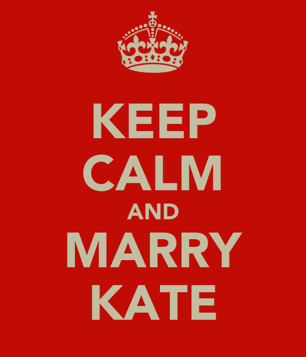 KEEP CALM AND MARRY KATE