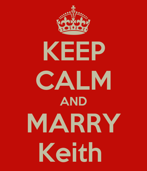 KEEP CALM AND MARRY Keith
