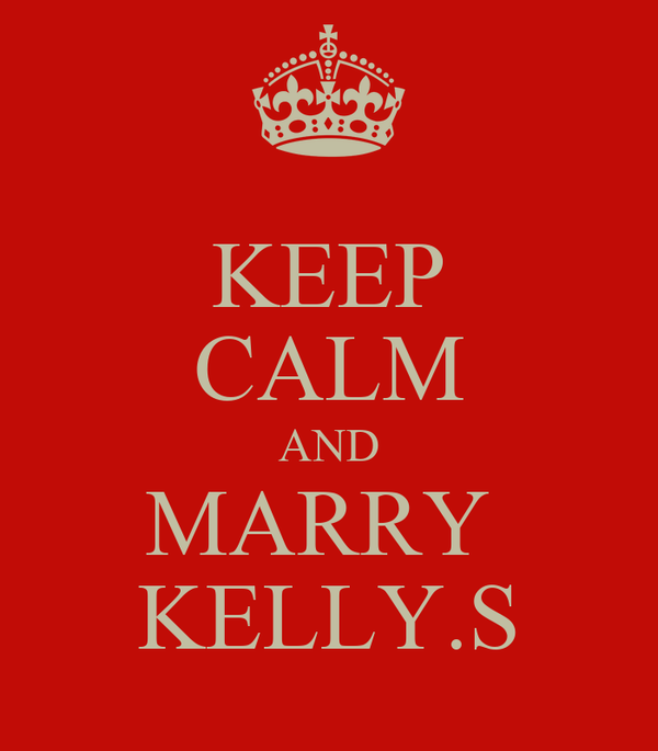 KEEP CALM AND MARRY  KELLY.S