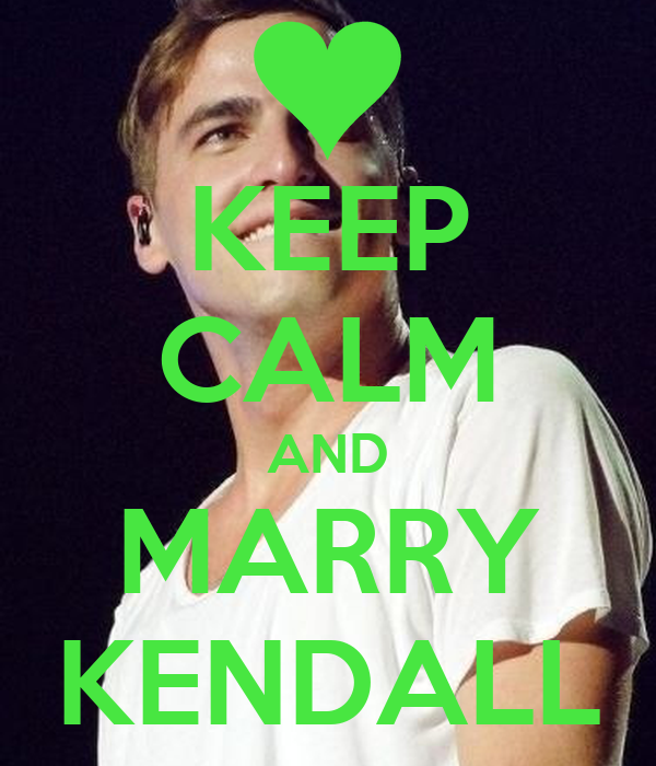 KEEP CALM AND MARRY KENDALL