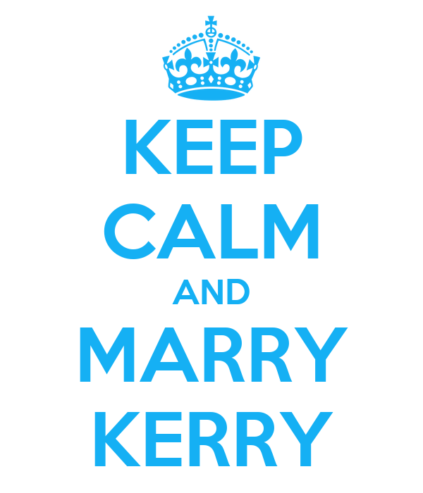 KEEP CALM AND MARRY KERRY