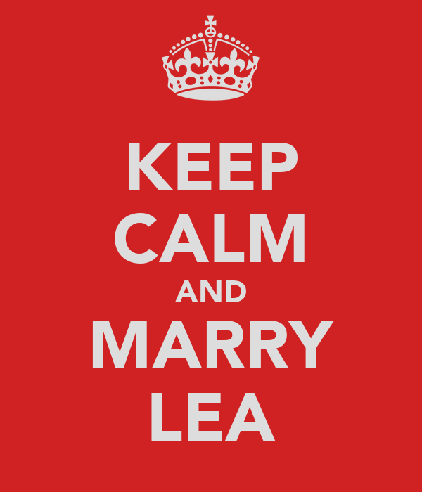 KEEP CALM AND MARRY LEA