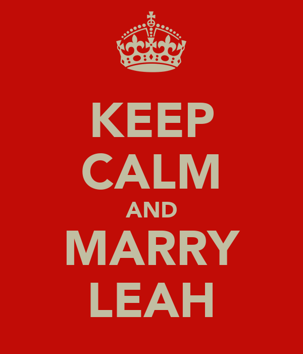 KEEP CALM AND MARRY LEAH