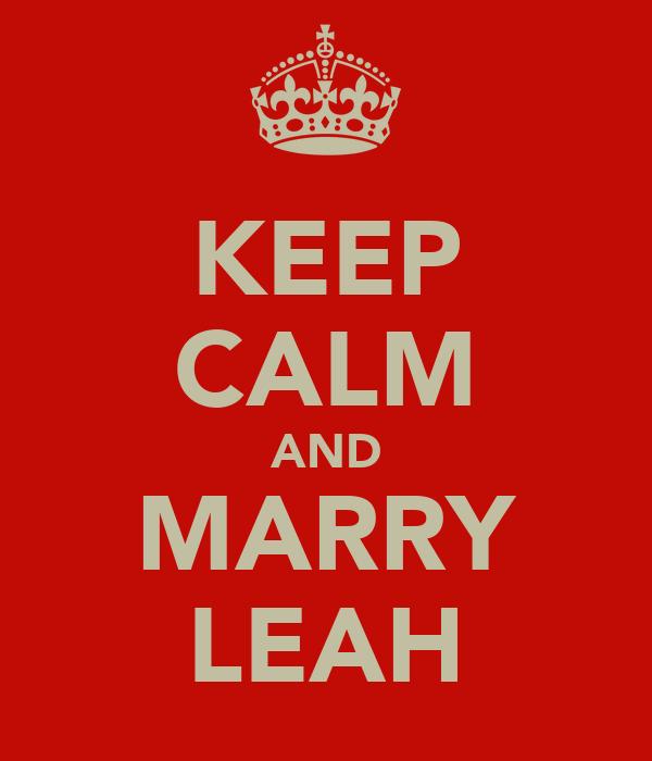 KEEP CALM AND MARRY LEAH