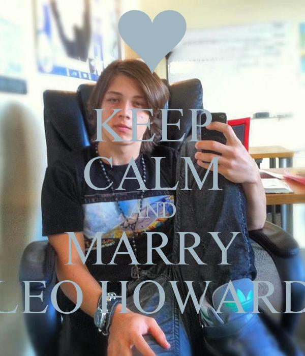 KEEP CALM AND MARRY LEO HOWARD