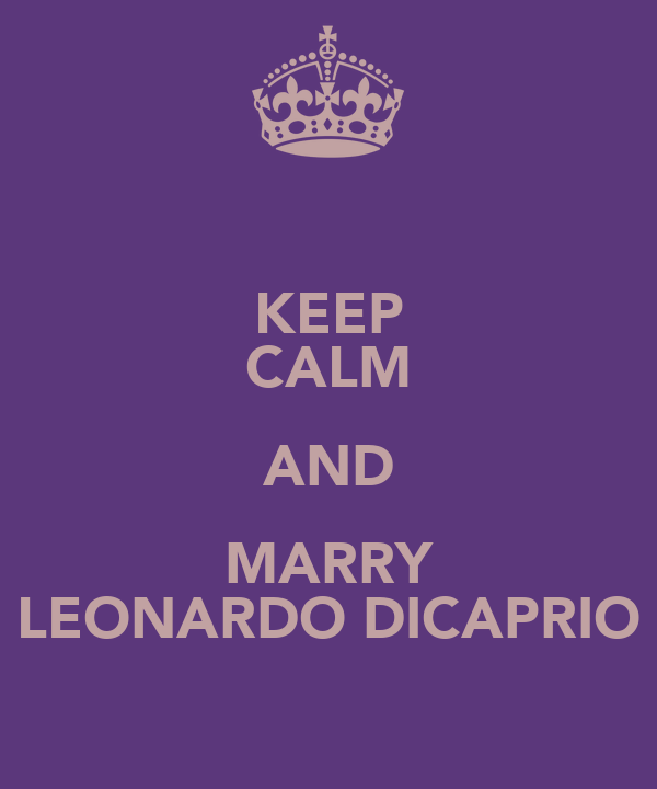 KEEP CALM AND MARRY LEONARDO DICAPRIO