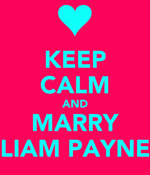 KEEP CALM AND MARRY LIAM PAYNE