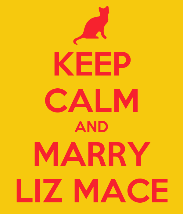 KEEP CALM AND MARRY LIZ MACE