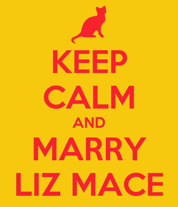 KEEP CALM AND MARRY LIZ MACE