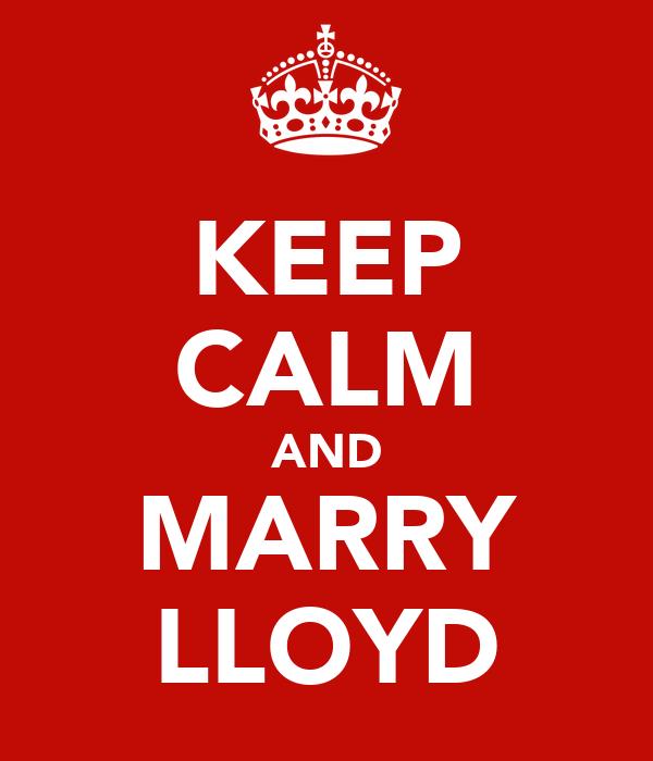 KEEP CALM AND MARRY LLOYD