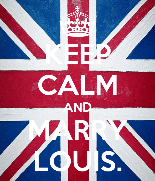 KEEP CALM AND MARRY LOUIS.