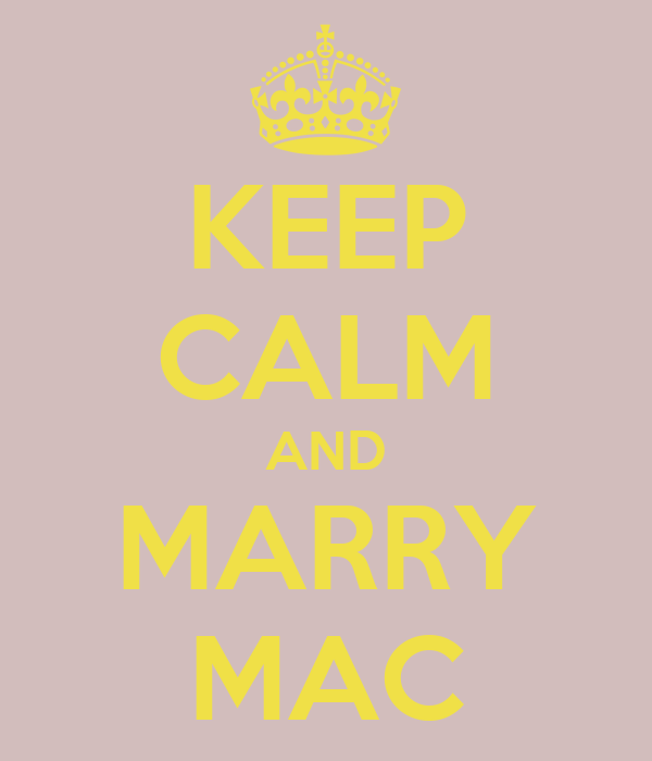 KEEP CALM AND MARRY MAC
