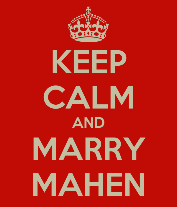 KEEP CALM AND MARRY MAHEN