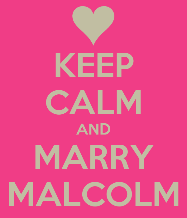 KEEP CALM AND MARRY MALCOLM