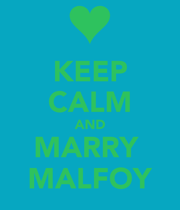 KEEP CALM AND MARRY  MALFOY