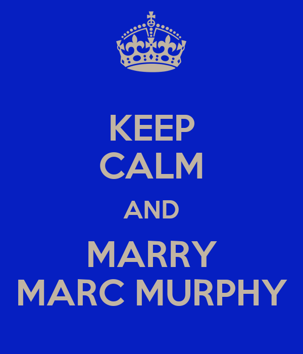 KEEP CALM AND MARRY MARC MURPHY