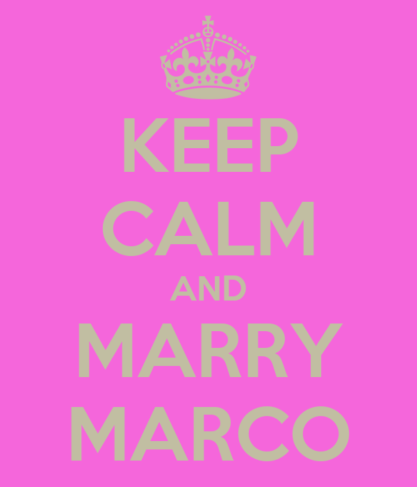 KEEP CALM AND MARRY MARCO