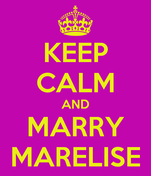 KEEP CALM AND MARRY MARELISE
