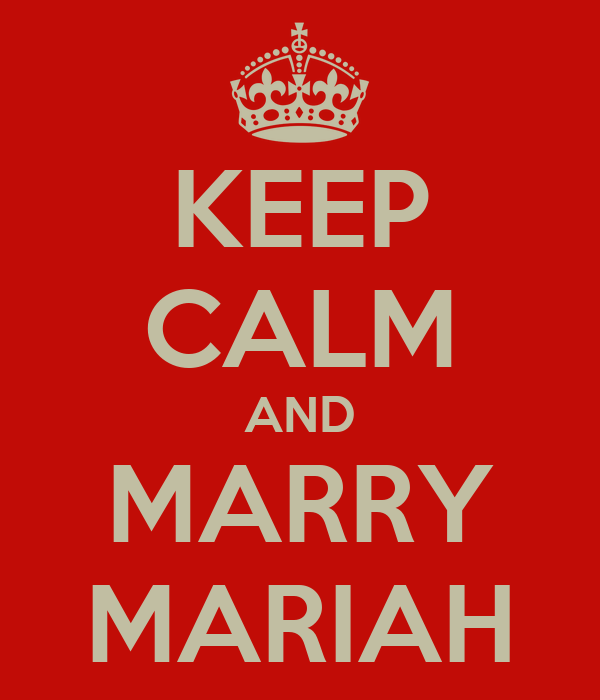 KEEP CALM AND MARRY MARIAH
