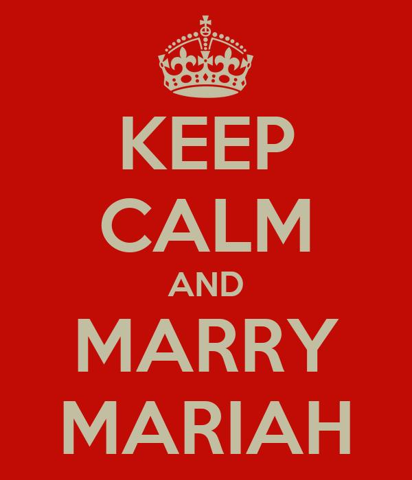 KEEP CALM AND MARRY MARIAH