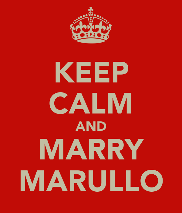 KEEP CALM AND MARRY MARULLO