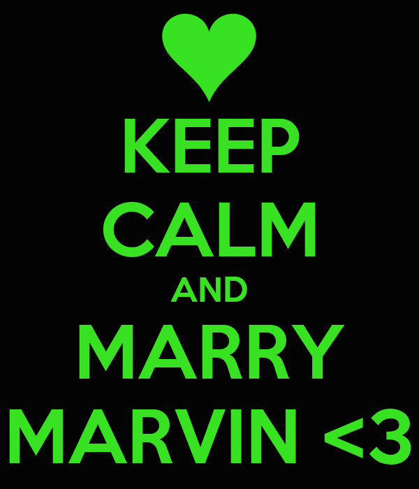 KEEP CALM AND MARRY MARVIN <3
