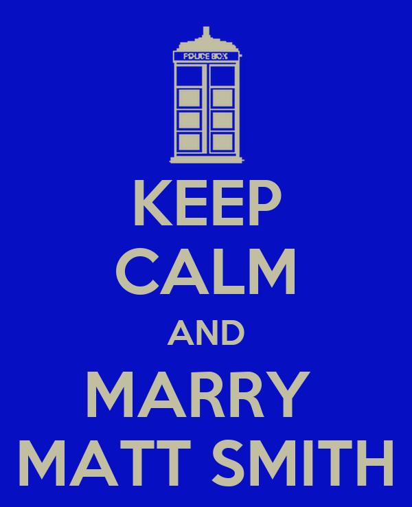 KEEP CALM AND MARRY  MATT SMITH