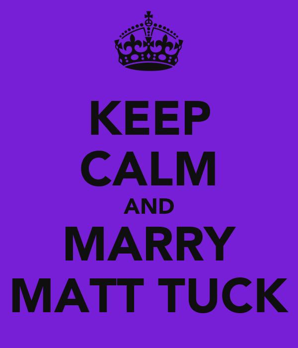 KEEP CALM AND MARRY MATT TUCK