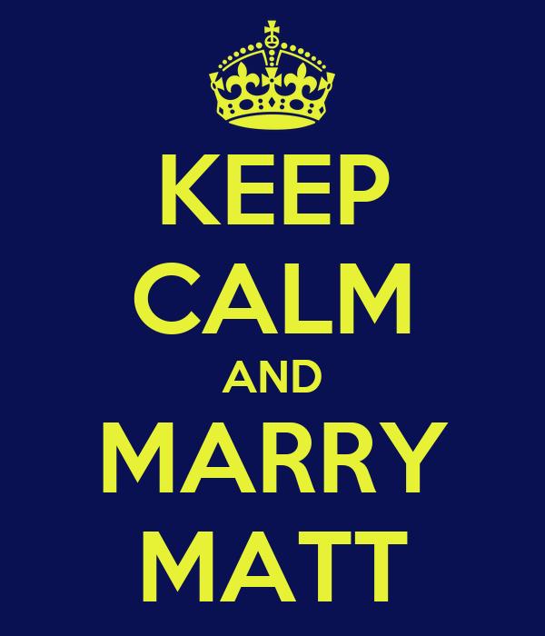 KEEP CALM AND MARRY MATT