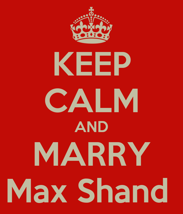 KEEP CALM AND MARRY Max Shand